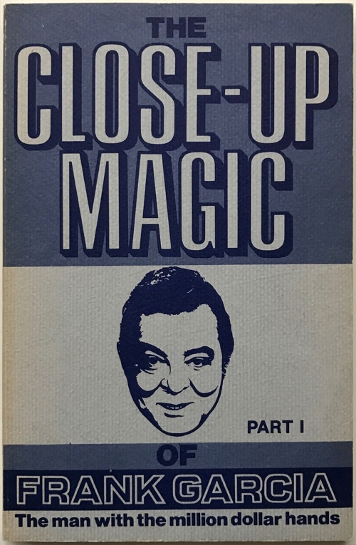 The Close-up Magic of Frank Garcia — Part I (Frank Garcia)